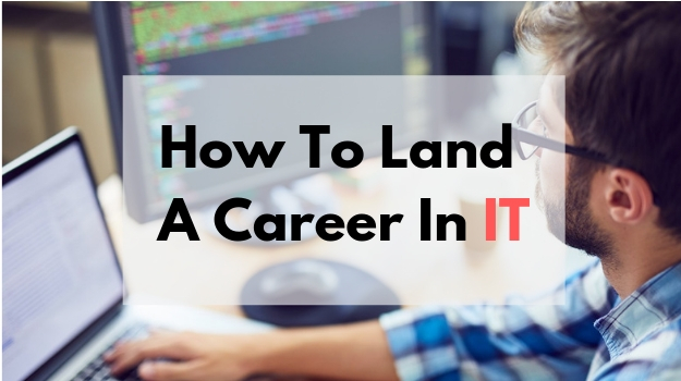 How To Land A Career In IT